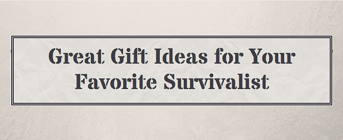 Great Gift Ideas for Your Favorite Survivalist